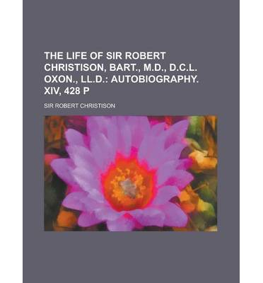The Life of Sir Robert Christison, Bart., M.D., D.C.L. Oxon., LL.D