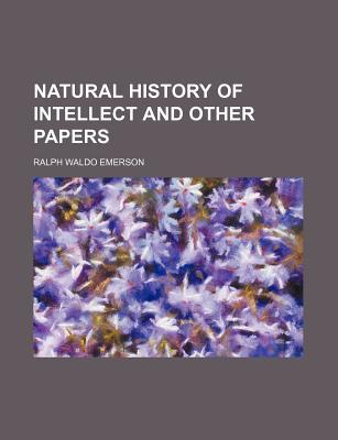 Natural History of Intellect and Other Papers (Volume 12)