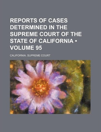 Reports of Cases Determined in the Supreme Court of the State of California (Volume 95)