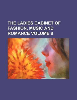 The Ladies Cabinet of Fashion, Music and Romance Volume 8