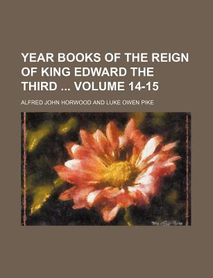 Year Books of the Reign of King Edward the Third Volume 14-15
