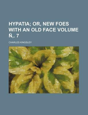 Hypatia Volume N . 7; Or, New Foes with an Old Face
