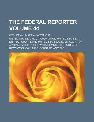 The Federal Reporter Volume 44; With Key-Number Annotations