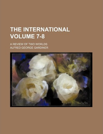 The International Volume 7-8; A Review of Two Worlds
