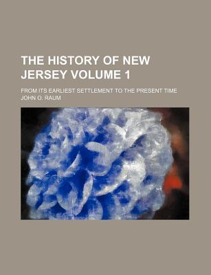 The History of New Jersey; From Its Earliest Settlement to the Present Time Volume 1