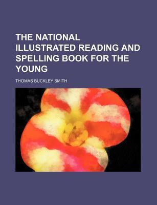The National Illustrated Reading and Spelling Book for the Young