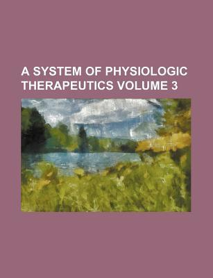 A System of Physiologic Therapeutics Volume 3