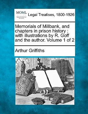Memorials of Millbank, and Chapters in Prison History : With Illustrations by R. Goff and the Author. Volume 1 of 2