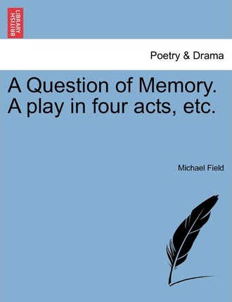 A Question of Memory. a Play in Four Acts, Etc.