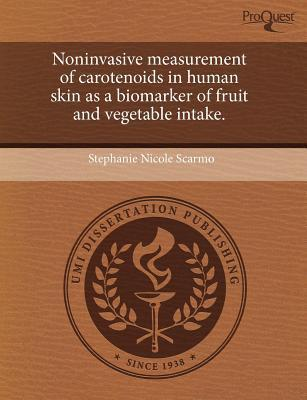 Noninvasive Measurement of Carotenoids in Human Skin as a Biomarker of Fruit and Vegetable Intake