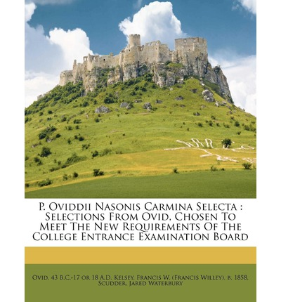 P. Oviddii Nasonis Carmina Selecta : Selections from Ovid, Chosen to Meet the New Requirements of the College Entrance Examination Board