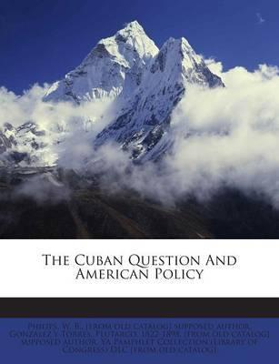 The Cuban Question and American Policy