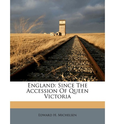 England : Since the Accession of Queen Victoria