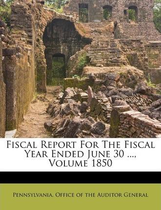 Fiscal Report for the Fiscal Year Ended June 30 ..., Volume 1850