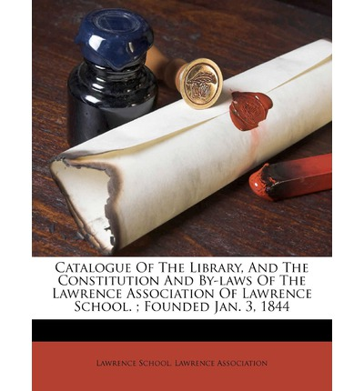 Catalogue of the Library, and the Constitution and By-Laws of the Lawrence Association of Lawrence School.; Founded Jan. 3, 1844