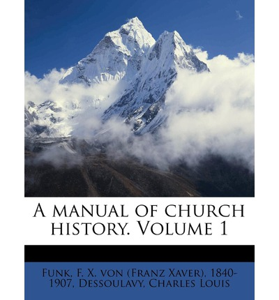 A Manual of Church History. Volume 1