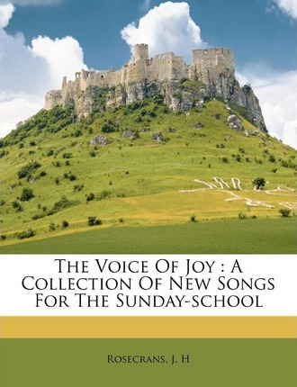The Voice of Joy : A Collection of New Songs for the Sunday-School