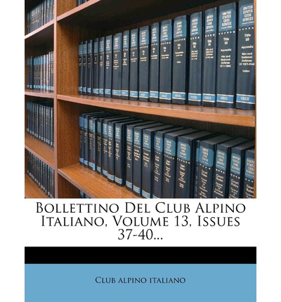 Bollettino del Club Alpino Italiano, Volume 13, Issues 37-40...