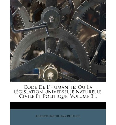 Code de L'Humanite : Ou La Legislation Universelle Naturelle, Civile Et Politique, Volume 3...