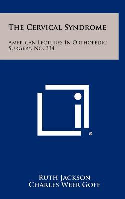 The Cervical Syndrome : American Lectures in Orthopedic Surgery, No. 334