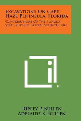 Excavations on Cape Haze Peninsula, Florida : Contributions of the Florida State Museum, Social Sciences, No. 1