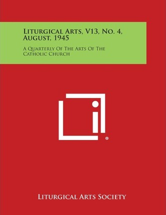 Liturgical Arts, V13, No. 4, August, 1945 : A Quarterly of the Arts of the Catholic Church