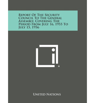 Report of the Security Council to the General Assembly, Covering the Period from July 16, 1955 to July 15, 1956