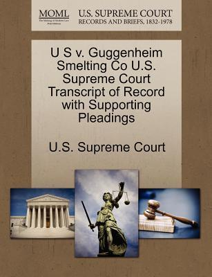 U S V. Guggenheim Smelting Co U.S. Supreme Court Transcript of Record with Supporting Pleadings