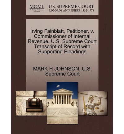 Irving Fainblatt, Petitioner, V. Commissioner of Internal Revenue. U.S. Supreme Court Transcript of Record with Supporting Pleadings