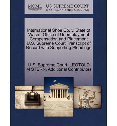 International Shoe Co. V. State of Wash., Office of Unemployment Compensation and Placement U.S. Supreme Court Transcript of Record with Supporting Pleadings