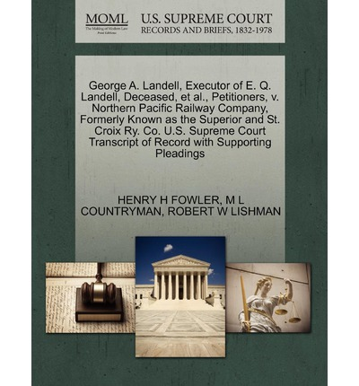 George A. Landell, Executor of E. Q. Landell, Deceased, et al., Petitioners, V. Northern Pacific Railway Company, Formerly Known as the Superior and St. Croix Ry. Co. U.S. Supreme Court Transcript of Record with Supporting Pleadings