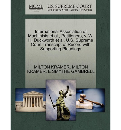 International Association of Machinists et al., Petitioners, V. W. H. Duckworth et al. U.S. Supreme Court Transcript of Record with Supporting Pleadings