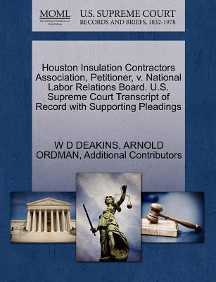 Houston Insulation Contractors Association, Petitioner, V. National Labor Relations Board. U.S. Supreme Court Transcript of Record with Supporting Pleadings