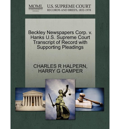 Beckley Newspapers Corp. V. Hanks U.S. Supreme Court Transcript of Record with Supporting Pleadings