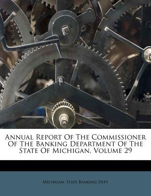 Annual Report of the Commissioner of the Banking Department of the State of Michigan, Volume 29