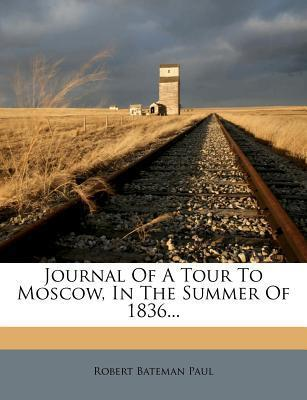 Journal of a Tour to Moscow, in the Summer of 1836...