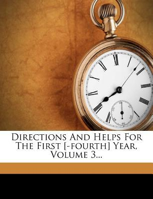 Directions and Helps for the First [-Fourth] Year, Volume 3...