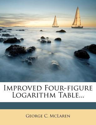Improved Four-Figure Logarithm Table...