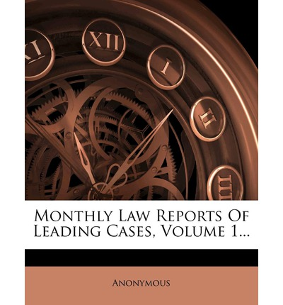 Monthly Law Reports of Leading Cases, Volume 1...