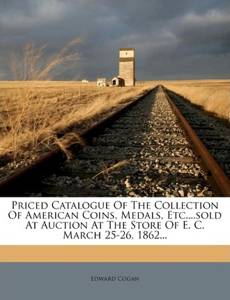 Priced Catalogue of the Collection of American Coins, Medals, Etc....Sold at Auction at the Store of E. C. March 25-26, 1862...