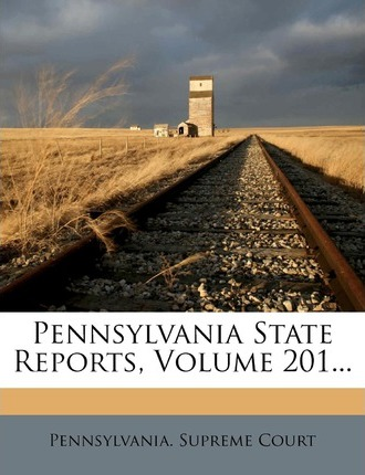 Pennsylvania State Reports, Volume 201...