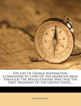 Biography general millions of free ebooks ebook online the life of george washington commander in chief of the american army through the revolutionary war and the first president of the united fandeluxe PDF