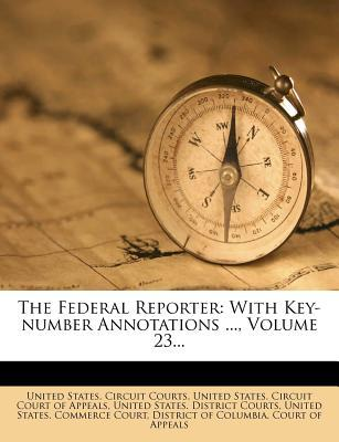 The Federal Reporter : With Key-Number Annotations ..., Volume 23...
