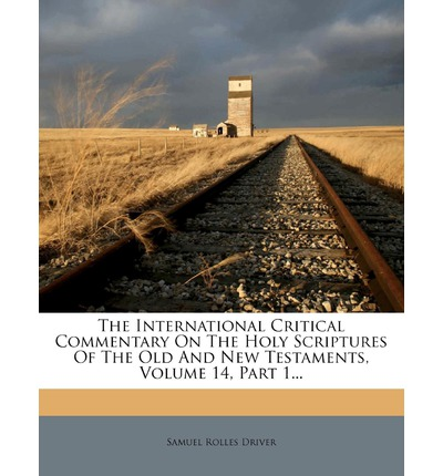 The International Critical Commentary on the Holy Scriptures of the Old and New Testaments, Volume 14, Part 1...