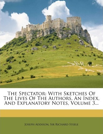 The Spectator : With Sketches of the Lives of the Authors, an Index, and Explanatory Notes, Volume 3...