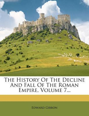 The History of the Decline and Fall of the Roman Empire, Volume 7...
