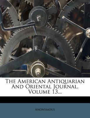 The American Antiquarian and Oriental Journal, Volume 13...