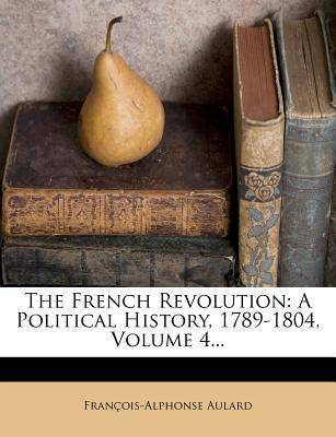 The French Revolution : A Political History, 1789-1804, Volume 4...