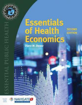 Essentials of Health Economics : Diane M. Dewar