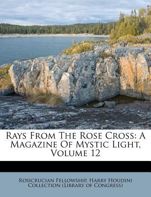 Rays from the Rose Cross : A Magazine of Mystic Light, Volume 12